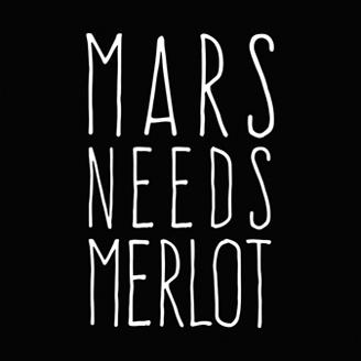 Mars Needs Merlot